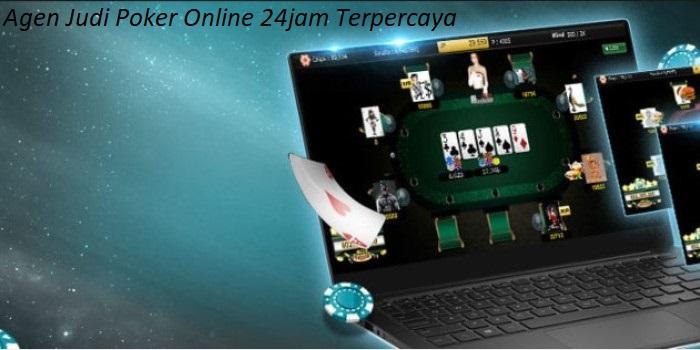 Agen Judi Poker Online 24jam Terpercaya
