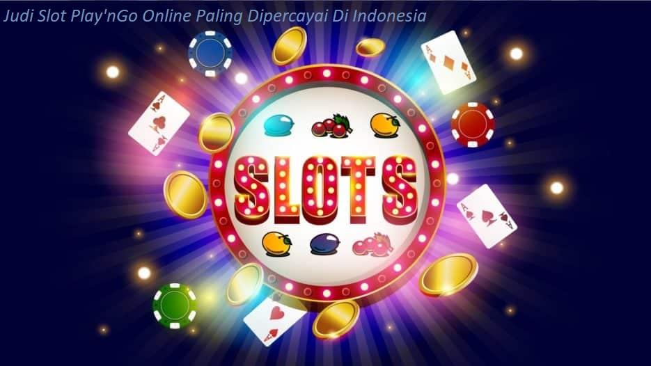 Judi Slot Play'nGo Online Paling Dipercayai Di Indonesia